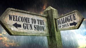 Dialogue - Welcome To The Gun Show